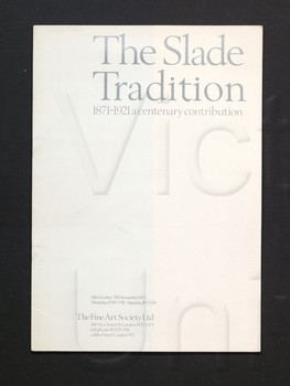 The Slade tradition, 1871-1921 : a centenary contribution : [exhibition held] 11th October-5th November 1971 [at] the Fine Art Society.